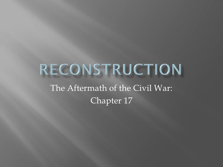 The Aftermath of the Civil War: Chapter 17