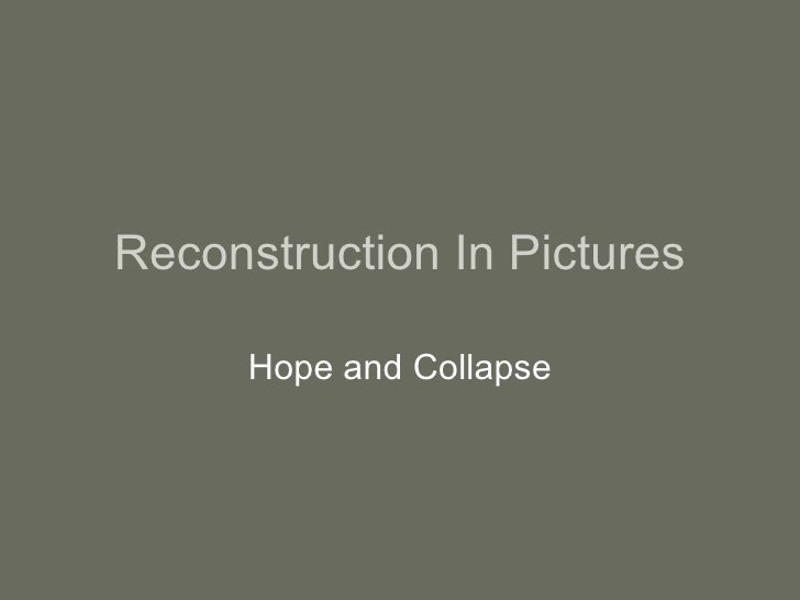 Reconstruction In Pictures Hope and Collapse