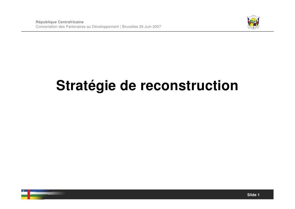 République Centrafricaine Concertation des Partenaires au Développement | Bruxelles 26 Juin 2007                Stratégie ...