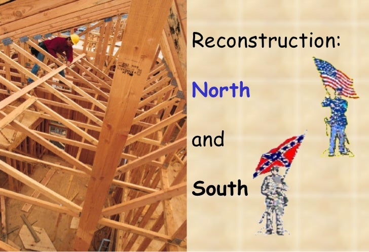 Reconstruction: North and South