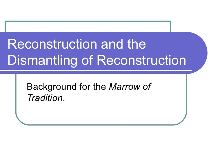 Reconstruction and theDismantling of Reconstruction   Background for the Marrow of   Tradition.