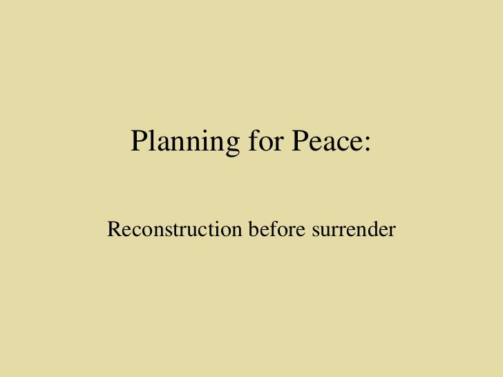 Planning for Peace: Reconstruction before surrender