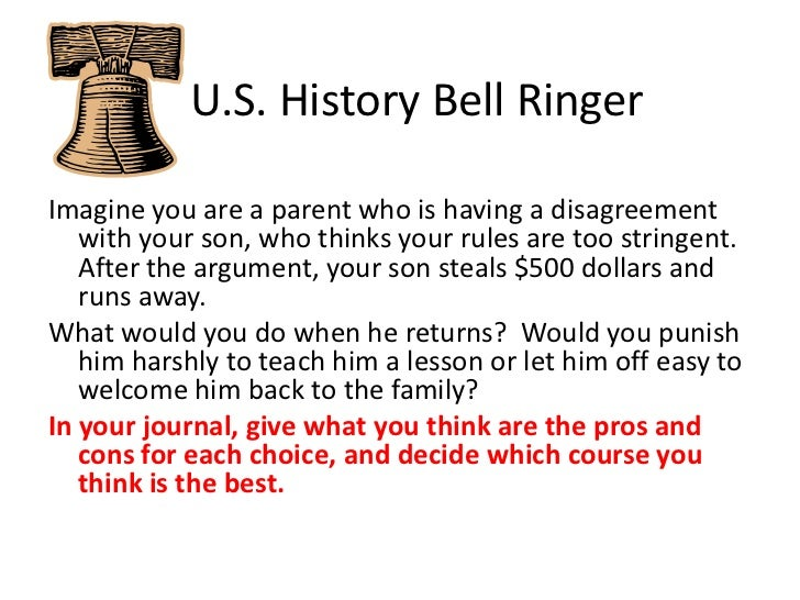 U.S. History Bell Ringer<br />Imagine you are a parent who is having a disagreement with your son, who thinks your rule...