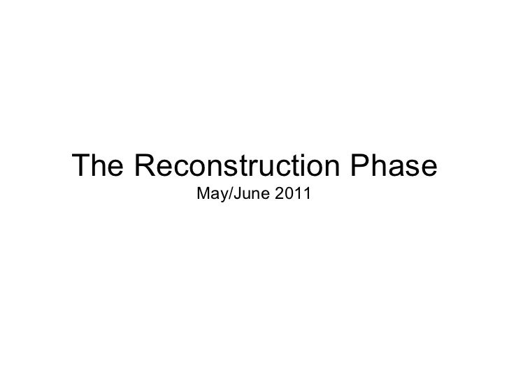 The Reconstruction Phase May/June 2011