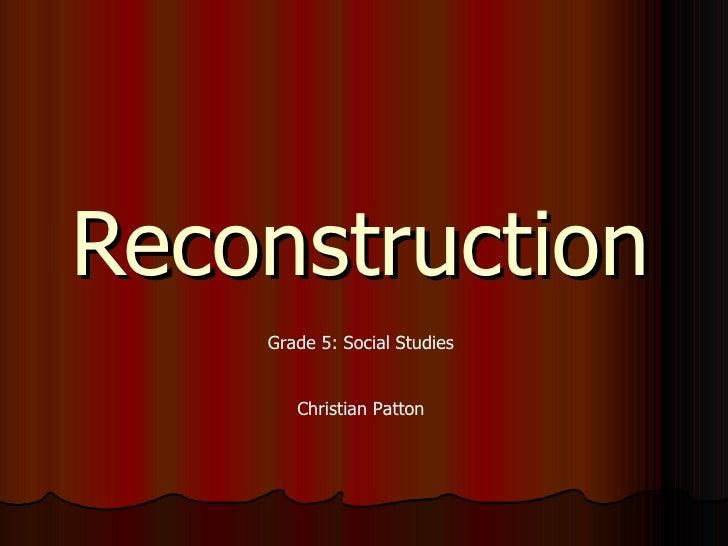 Reconstruction Grade 5: Social Studies Christian Patton
