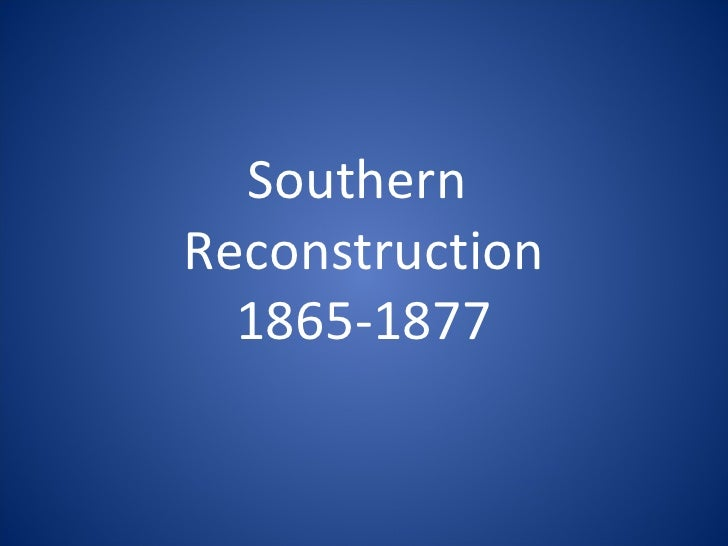 Southern  Reconstruction 1865-1877