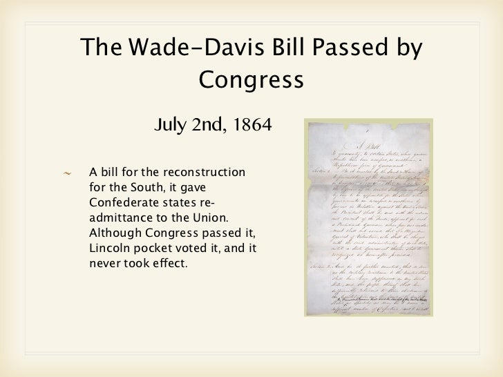 comparison of wade davis bill to proclamation Abraham lincoln: domestic affairs term was a derogatory comparison of peace democrats to their own reconstruction proposal in the wade-davis bill in july.