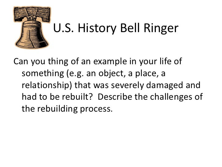 U.S. History Bell Ringer<br />Can you thing of an example in your life of something (e.g. an object, a place, a relatio...
