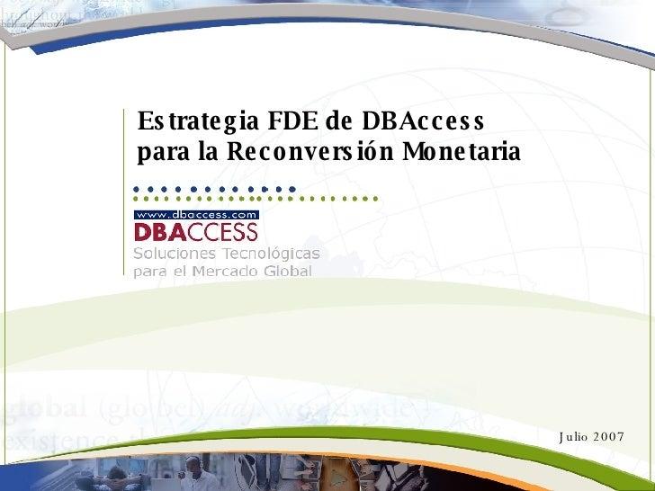 Estrategia FDE de DBAccess para la Reconversión Monetaria Julio 2007
