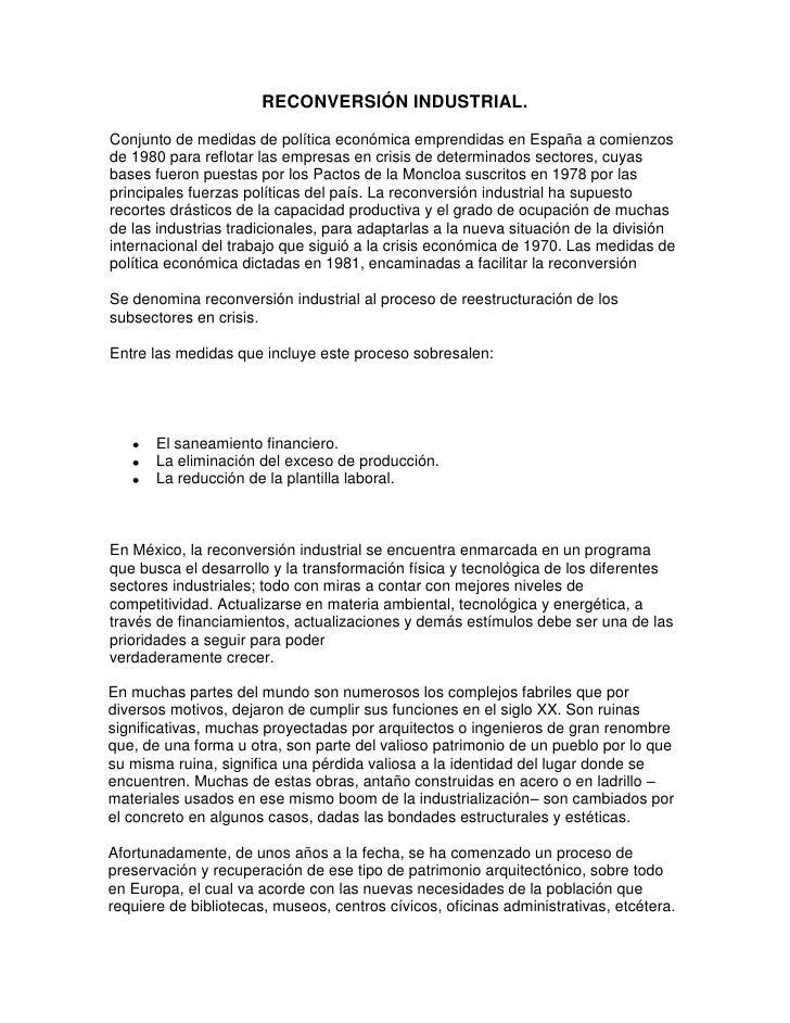 RECONVERSIÓN INDUSTRIAL.<br />Conjunto de medidas de política económica emprendidas en España a comienzos de 1980 para ref...