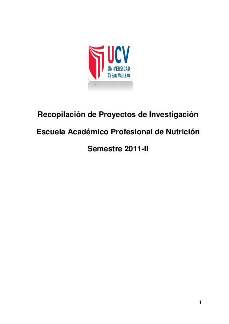 Recopilación de Proyectos de InvestigaciónEscuela Académico Profesional de Nutrición             Semestre 2011-II         ...