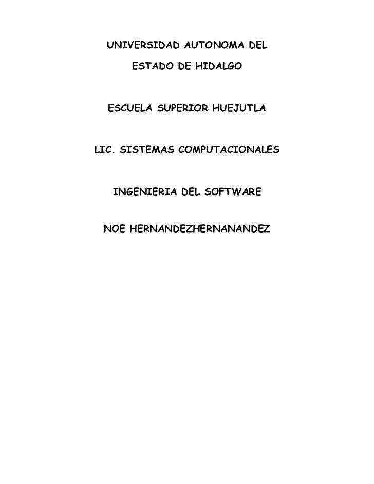 UNIVERSIDAD AUTONOMA DEL       ESTADO DE HIDALGO      ESCUELA SUPERIOR HUEJUTLA    LIC. SISTEMAS COMPUTACIONALES      INGE...