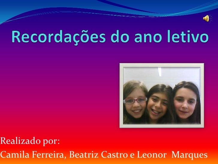 Realizado por:Camila Ferreira, Beatriz Castro e Leonor Marques