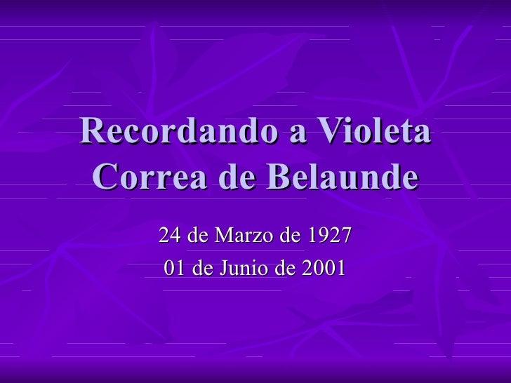 Recordando a Violeta Correa de Belaunde 24 de Marzo de 1927 01 de Junio de 2001