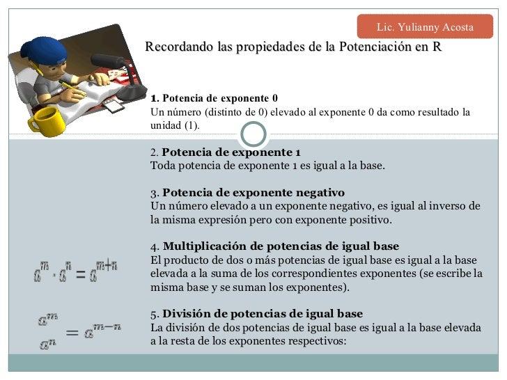 Recordando las propiedades de la Potenciación en R 1 . Potencia de exponente 0 Un número (distinto de 0) elevado al expone...