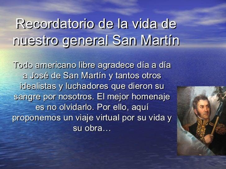 Recordatorio de la vida denuestro general San MartínTodo americano libre agradece día a día   a José de San Martín y tanto...
