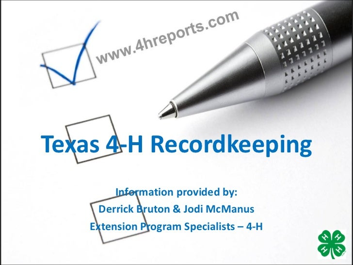 Texas 4-H Recordkeeping Information provided by: Derrick Bruton & Jodi McManus Extension Program Specialists – 4-H