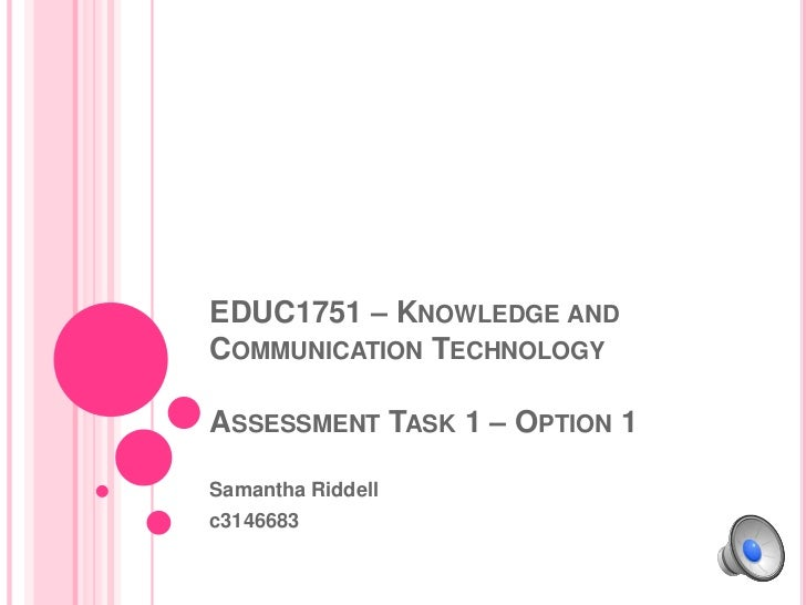 EDUC1751 – Knowledge and Communication Technology Assessment Task 1 – Option 1<br />Samantha Riddell<br />c3146683<br />