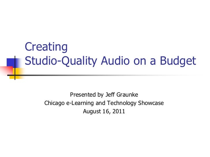 Creating Studio-Quality Audio on a Budget<br />Presented by Jeff Graunk
