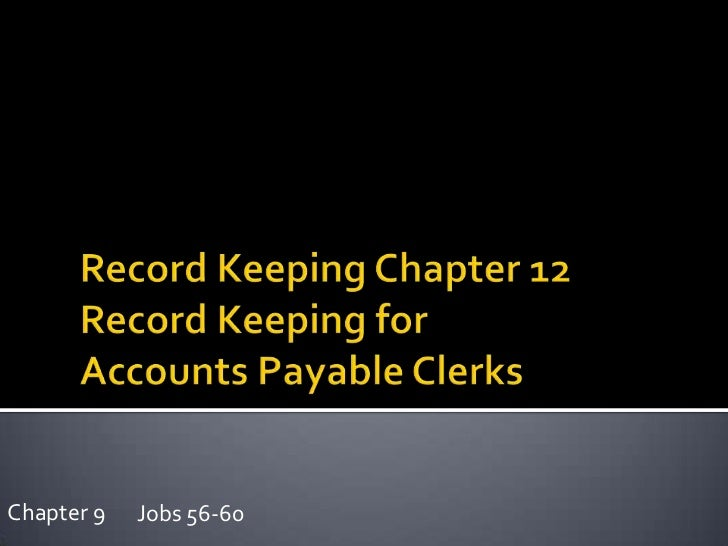 Record Keeping Chapter 12Record Keeping for Accounts Payable Clerks<br />Chapter 9<br />Jobs 56-60<br />