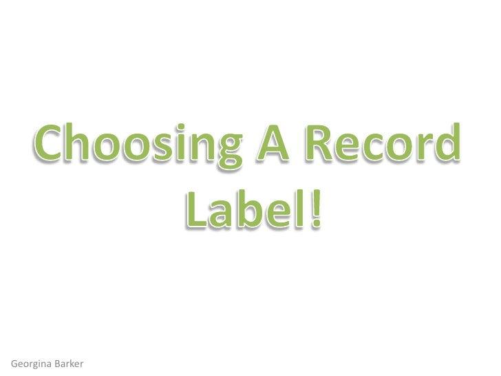 Choosing A Record <br />Label!<br />Georgina Barker<br />