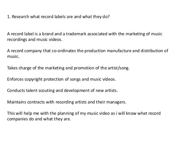 1. Research what record labels are and what they do? A record label is a brand and a trademark associated with the marketi...