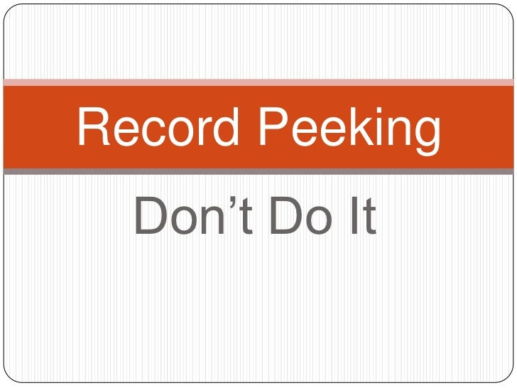 Record Peeking  Don't Do It