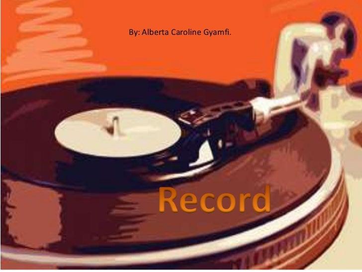 By: Alberta Caroline Gyamfi.<br />Record<br />