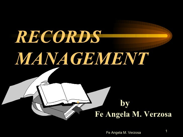 RECORDS MANAGEMENT <ul><li>by Fe Angela M. Verzosa </li></ul>