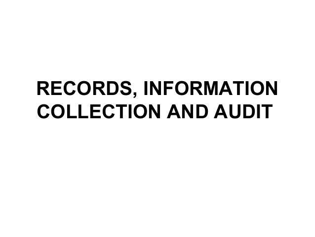 RECORDS, INFORMATION COLLECTION AND AUDIT
