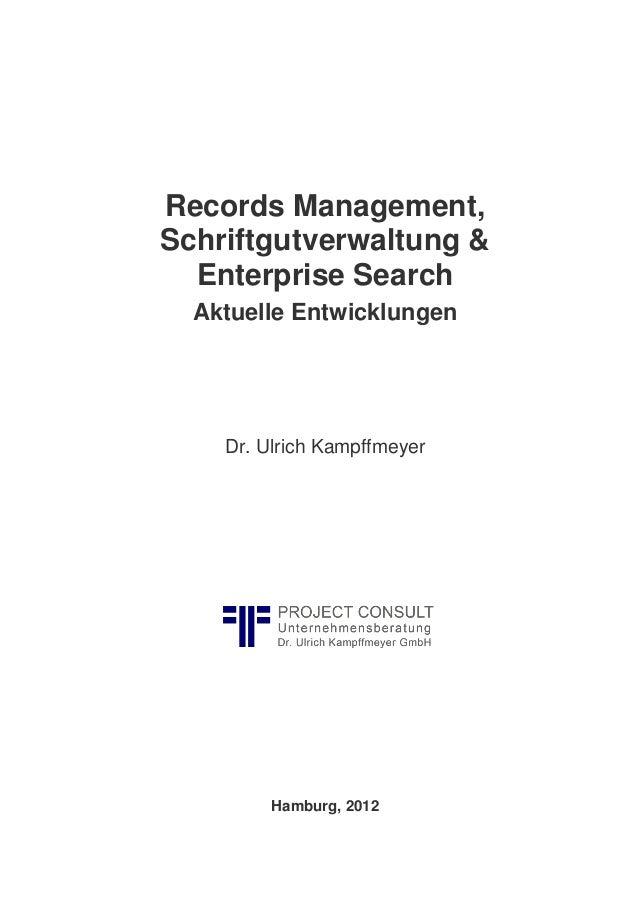Records Management, Schriftgutverwaltung & Enterprise Search Aktuelle Entwicklungen Dr. Ulrich Kampffmeyer Hamburg, 2012