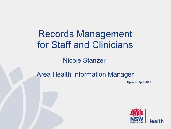Records Management for Staff and Clinicians Nicole Stanzer  Area Health Information Manager Updated April 2011