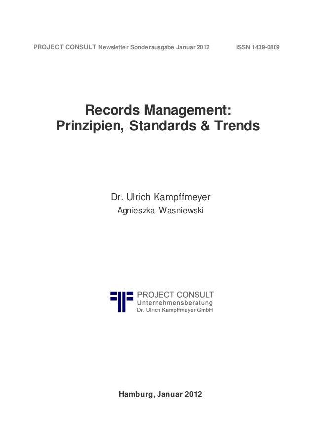 Records Management: Prinzipien, Standards & Trends Dr. Ulrich Kampffmeyer Agnieszka Wasniewski Hamburg, Januar 2012 PROJEC...
