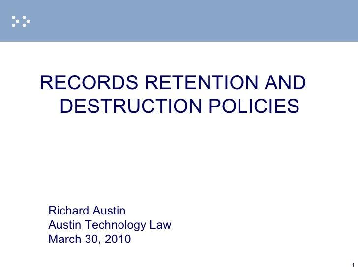 <ul><li>RECORDS RETENTION AND DESTRUCTION POLICIES </li></ul><ul><li>Richard Austin </li></ul><ul><li>Austin Technology La...