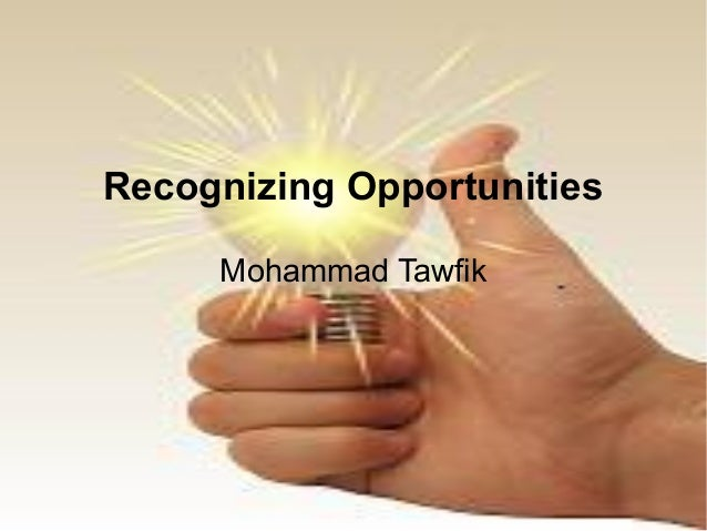 Recognizing Opportunities Mohammad Tawfik  Recognizing Opportunities Mohammad Tawfik  #WikiCourses http://WikiCourses.Wiki...