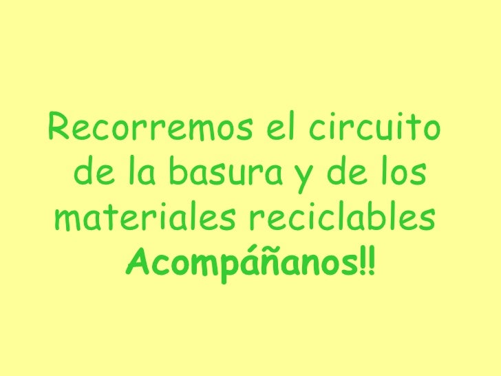 Recorremos el circuito  de la basura y de los materiales reciclables   Acompáñanos!!