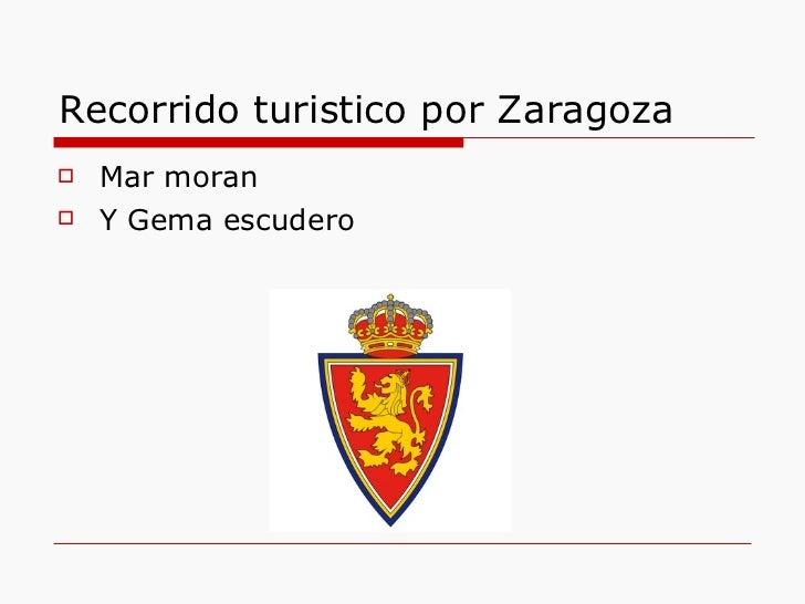 Recorrido turistico por Zaragoza <ul><li>Mar moran </li></ul><ul><li>Y Gema escudero </li></ul>