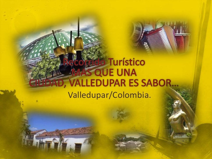 Recorrido TurísticoMAS QUE UNA CIUDAD, VALLEDUPAR ES SABOR…<br />Valledupar/Colombia.<br />