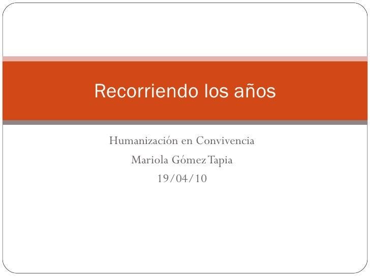 Humanización en Convivencia Mariola Gómez Tapia 19/04/10 Recorriendo los años