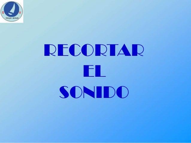 RECORTAR EL SONIDO