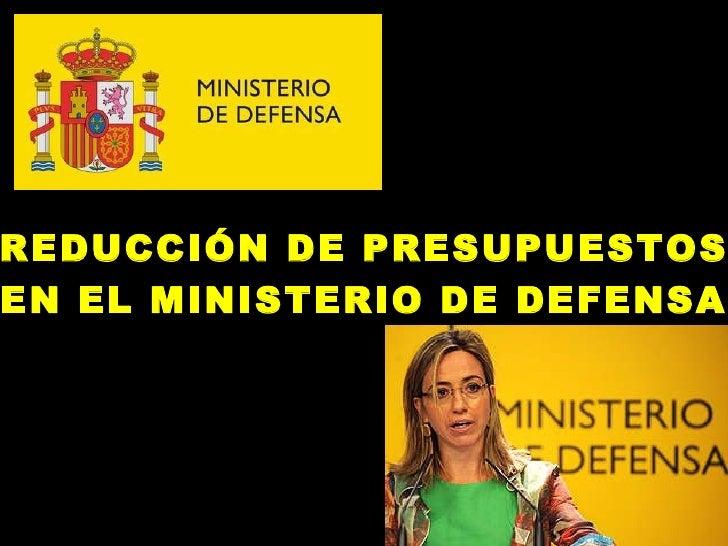 REDUCCIÓN DE PRESUPUESTOS EN EL MINISTERIO DE DEFENSA