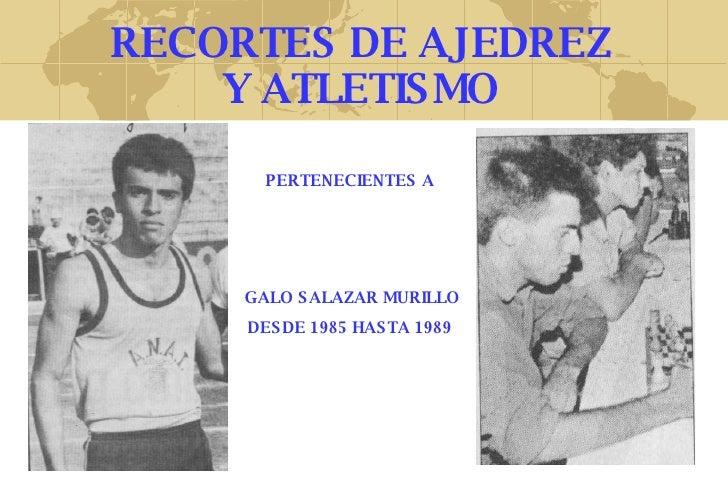 RECORTES DE AJEDREZ Y ATLETISMO PERTENECIENTES A GALO SALAZAR MURILLO DESDE 1985 HASTA 1989