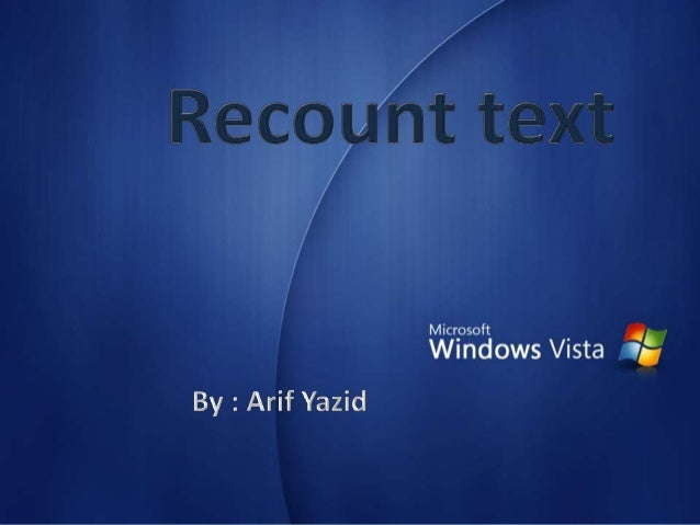 """presentation on recount text A recount text is a text that tells you a part of experience a recount text has an orientation, a series of events in chronological order, personal remarks on the events and a reorientation that """"rounds off"""" the sequence of events."""