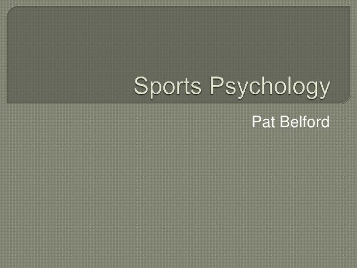 Sports Psychology<br />Pat Belford<br />