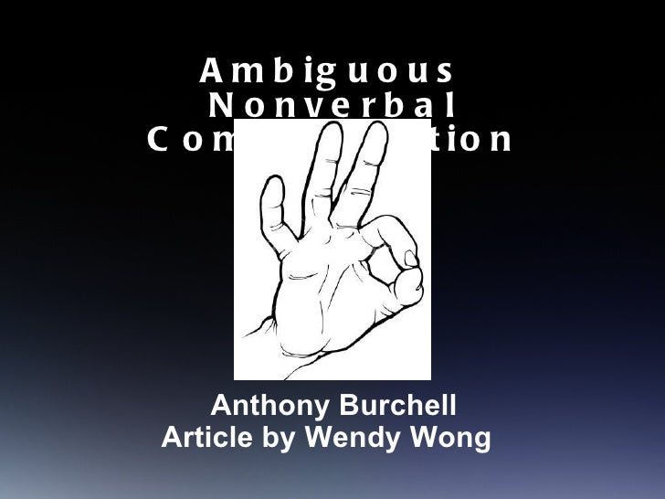 <ul><li>Ambiguous Nonverbal Communication </li></ul>Anthony Burchell Article by  Wendy Wong