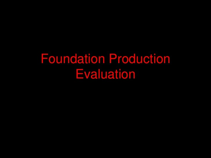 Foundation Production Evaluation<br />