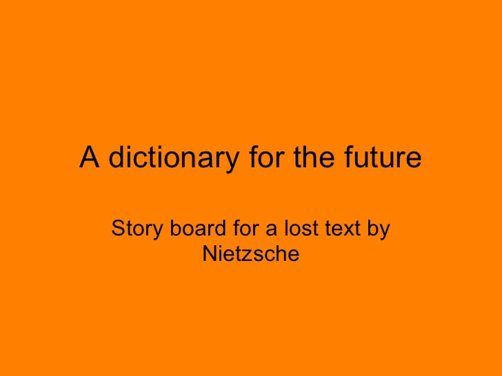 A dictionary for the future Story board for a lost text by Nietzsche