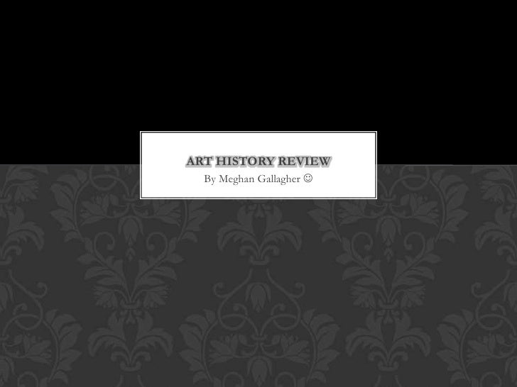 By Meghan Gallagher <br />Art History Review<br />