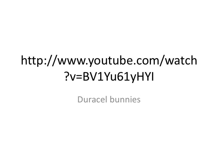 http://www.youtube.com/watch        ?v=BV1Yu61yHYI        Duracel bunnies