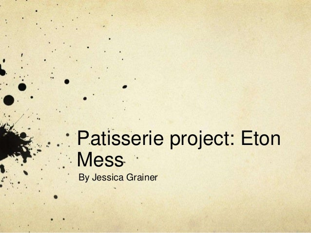 Patisserie project: EtonMessBy Jessica Grainer